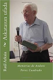 Askatasun ufada: Memorias de Andoni Perez Cuadrado: Amazon.es ...